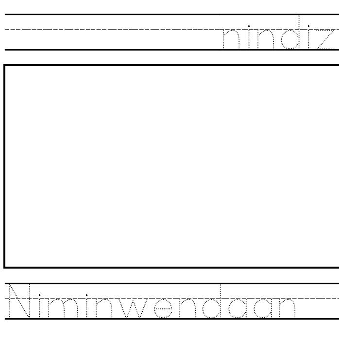 Nindizhinikaaz & Niminwendaan - Writing, Tracing, & Drawing Activity